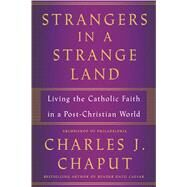 Strangers in a Strange Land Living the Catholic Faith in a Post-Christian World by Chaput, Charles J., 9781627796743