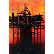 The Rig by Ducie, Joe, 9780544936744
