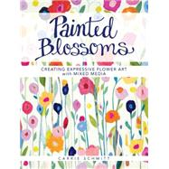 Painted Blossoms: Creating Expressive Flower Art With Mixed Media by Schmitt, Carrie, 9781440336744