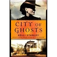 City of Ghosts A Mystery by Stanley, Kelli, 9781250006745