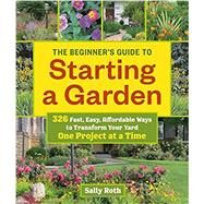 The Beginner's Guide to Starting a Garden by Roth, Sally, 9781604696745