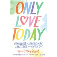 Only Love Today by Stafford, Rachel Macy, 9780310346746