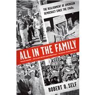 All in the Family The Realignment of American Democracy Since the 1960s by Self, Robert O., 9780809026746