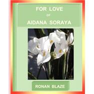 For love of aidana Soraya : A Play in Three Acts by Blaze, Ronan, 9780978566746