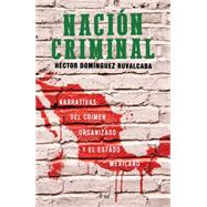 Nación criminal / Criminal nation by Ruvalcaba, Héctor Dominguez, 9786078406746