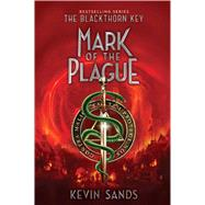 Mark of the Plague by Sands, Kevin, 9781481446747