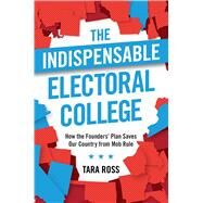 The Indispensable Electoral College by Ross, Tara, 9781621576747