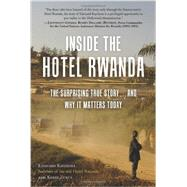 Inside the Hotel Rwanda: The Surprising True Story... and Why It Matters Today by Kayihura, Edouard; Zukus, Kerry, 9781937856748