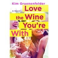 Love the Wine You're With by Gruenenfelder, Kim, 9781250066749