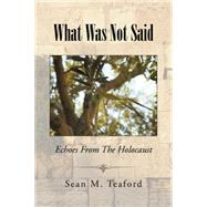 What Was Not Said by Teaford, Sean M., 9781504976749