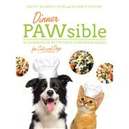 Dinner Pawsible: A Cookbook of Nutritious, Homemade Meals for Cats and Dogs by Alinovi, Cathy; Thixton, Susan, 9781632206749