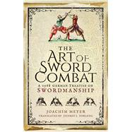 The Art of Sword Combat by Meyer, Joachim; Forgeng, Jeffrey L., 9781473876750