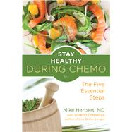 Stay Healthy During Chemo: The Five Essential Steps by Herbert, Mike, 9781573246750