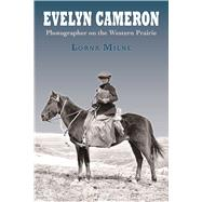 Evelyn Cameron by Milne, Lorna, 9780878426751