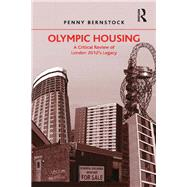 Olympic Housing: A Critical Review of London 2012's Legacy by Bernstock,Penny, 9781138246751