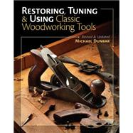 Restoring, Tuning & Using Classic Woodworking Tools by Dunbar, Mike; Edgar, Andy; Kane, Barry; Kane, Tracy, 9781440336751