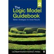 The Logic Model Guidebook; Better Strategies for Great Results by Lisa Wyatt Knowlton, 9781452216751