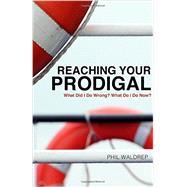Reaching Your Prodigal by Waldrep, Phil; Jeremiah, David, Dr., 9781617956751