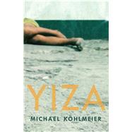 Yiza by Kohlmeier, Michael; Martin, Ruth, 9781910376751