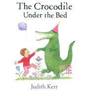 The Crocodile Under the Bed by Kerr, Judith, 9780007586752