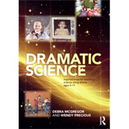 Dramatic Science: Inspired ideas for teaching science using drama ages 5û11 by McGregor; Debra, 9780415536752