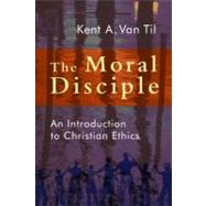 The Moral Disciple by Van Til, Kent A., 9780802866752