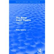 The Royal Court Theatre (Routledge Revivals): 1965-1972 by Roberts; Philip, 9781138856752