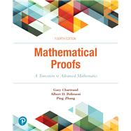 Mathematical Proofs A Transition to Advanced Mathematics by Chartrand, Gary; Polimeni, Albert D.; Zhang, Ping, 9780134746753