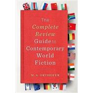 The Complete Review Guide to Contemporary World Fiction by Orthofer, M. A., 9780231146753