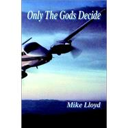 Only the Gods Decide by LLOYD MIKE, 9781412076753
