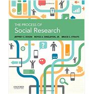 The Process of Social Research by Dixon, Jeffrey C.; Singleton, Royce A.; Straits, Bruce C., 9780199946754