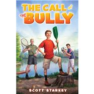 The Call of the Bully A Rodney Rathbone Novel by Starkey, Scott, 9781442456754