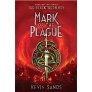 Mark of the Plague by Sands, Kevin, 9781481446754