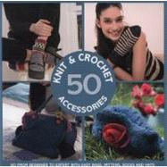 50 Knit & Crochet Accessories; Go From Beginner to Expert with Easy Bags, Mittens, Socks and Hats