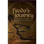 Frodo's Journey: Discover the Hidden Meaning of the Lord of the Rings by Pearce, Joseph; Murray, Jef, 9781618906755