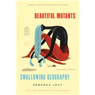 Beautiful Mutants and Swallowing Geography Two Early Novels by Levy, Deborah, 9781620406755