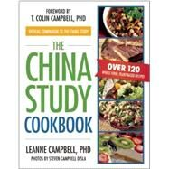 The China Study Cookbook: Over 120 Whole Food, Plant-based Recipes by Campbell, Leanne, Ph.D.; Campbell, T. Colin, 9781937856755