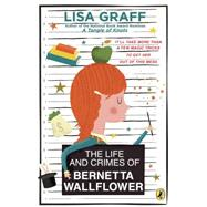 The Life and Crimes of Bernetta Wallflower by Graff, Lisa, 9780147516756