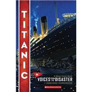 Titanic: Voices From the Disaster by Hopkinson, Deborah, 9780545116756