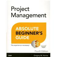 Project Management Absolute Beginner's Guide by Horine, Greg, 9780789756756