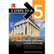 5 Steps to a 5: 500 AP World History Questions to Know by Test Day, Second Edition by Stevens, Adam; McManamon, Sean, 9781259836756