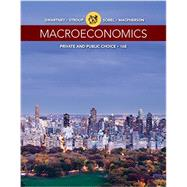 Macroeconomics Private and Public Choice by Gwartney, James D.; Stroup, Richard L.; Sobel, Russell S.; Macpherson, David A., 9781305506756
