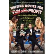Writing Movies for Fun and Profit : How We Made a Billion Dollars at the Box Office and You Can, Too! by Lennon, Thomas; Garant, Robert Ben, 9781439186756