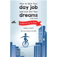 How to Quit Your Day Job and Live Out Your Dreams: Do What You Love for Money by Atchity, Kenneth, 9781632206756