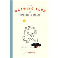 The Drawing Club of Improbable Dreams How to Create a Club for Art by Bennett, Cat, 9781844096756
