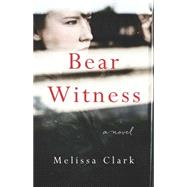 Bear Witness by Clark, Melissa, 9781940716756