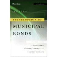 Encyclopedia of Municipal Bonds : A Reference Guide to Market Events, Structures, Dynamics, and Investment Knowledge by Mysak, Joe, 9781118006757