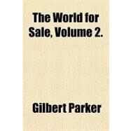 The World for Sale by Parker, Gilbert, 9781153726757