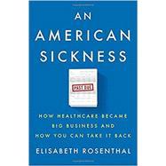 An American Sickness by Rosenthal, Elisabeth, 9781594206757