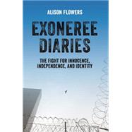 Exoneree Diaries by Flowers, Alison, 9781608466757